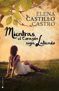 portada del libro Mientras el corazón siga Latiendo de Elena castillo Castro